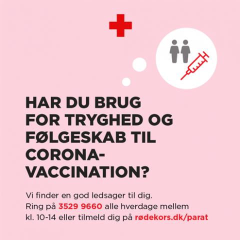 Du kan ringe til Dansk Røde Kors, hvis du ønsker ledsagelse til vaccination. Tlf.nr. 3529 9618 alle hverdage kl 10-14